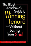The Black Academic's Guide to Winning Tenure - Without Losing Your Soul